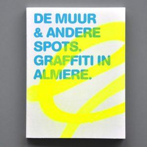 De Muur & Andere Spots. Graffiti in Almere.